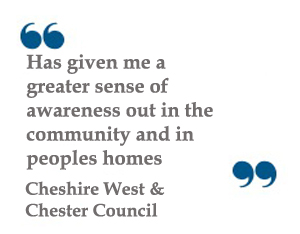 Quote: Has given me a greater sense of awareness out in the community and in peoples homes